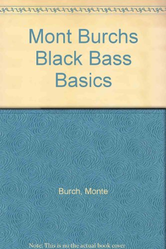 Monte Burch's Black Bass Basics: Techniques for Largemouth, Smallmouth, Kentuckies