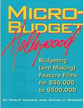 Micro-Budget Hollywood: Budgeting (And Making) Feature Films for $50,000 to $500,000 - Gaines, Philip / Rhodes, David