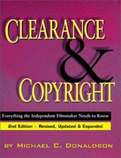 Clearance and Copyright: Everything the Independent Filmmaker Needs to Know - Donaldson, Michael C.
