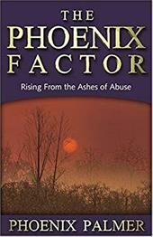The Phoenix Factor: Rising from the Ashes of Abuse - Palmer, Phoenix / Durfee, Lucy