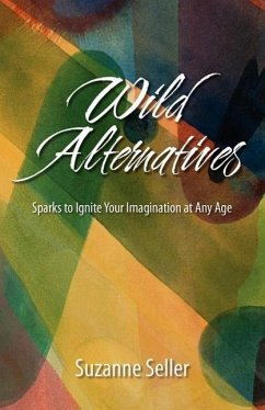 Wild Alternatives: Sparks to Ignite Your Imagination at Any Age - Seller, Suzanne