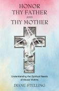 Honor Thy Father and Thy Mother: Understanding the Spiritual Needs of Abuse Victims