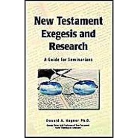 New Testament Exegesis and Research: A Guide for Seminarians - Donald A. Hagner