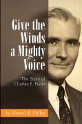 Give the Winds a Mighty Voice: The Story of Charles E. Fuller