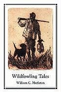Wildfowling Tales: From the Great Ducking Resorts of the Continent - Herausgeber: Hazelton, William C.