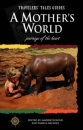 A Mother's World: Journeys of the Heart (Traveler's tales) - Marybeth Bond, Pamela Michael