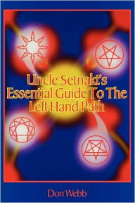 Uncle Setnakt's Essential Guide To The Left Hand Path - Don Webb