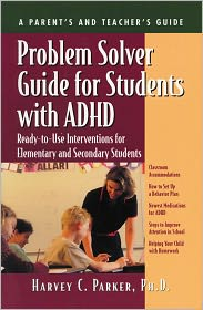 Problem Solver Guide for Students with ADHD: Ready-to-Use Interventions for Elementary and Secondary Students - Harvey C. Parker