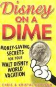 Carlson, Kristal;Carlson, Chris: Disney on a Dime: Money-Saving Secrets for Your Walt Disney World Vacation