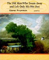 The Old Man Who Swam Away and Left Only His Wet Feet - Frumkin, Gene