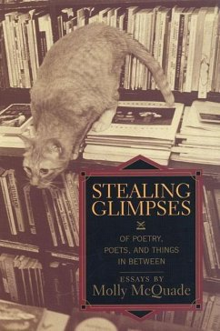 Stealing Glimpses: Of Poetry, Poets, and Things in Between / Essays - McQuade, Molly