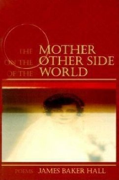 The Mother on the Other Side of the World: Poems - Hall, James Baker
