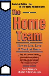 The Home Team: How to Live, Love & Work at Home - Gregory, Scott / Gregory, Shirley Siluk