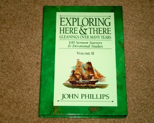 Exploring Here & There: Gleanings Over Many Years: 100 Sermon Starters & Devotional Studies (Vol. II)
