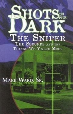 Shots in the Dark: The Sniper, the Suburbs, and the Things We Value Most - Ward, Mark, Sr.