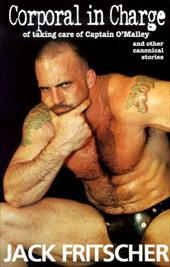 Corporal in Charge of Taking Care of Captain O'Malley: Stories for Bears, Daddies, and Leathermen - Fritscher, Jack