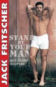 Stand by Your Man: 22 Stories from the Canon of Gay Eros - Jack Fritscher