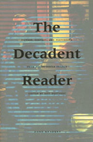 The Decadent Reader: Fiction, Fantasy, and Perversion from Fin-de-Siecle France - Asti Hustvedt