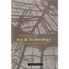 Art and Technology in the Nineteenth and Twentieth Centuries - Pierre Francastel