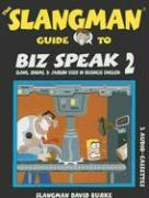 The Slangman Guide to Biz Speak 2: Slang, Idioms, & Jargon Used in Business English