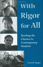 With Rigor for All: Teaching the Classics to Contemporary Students - Jago, Carol / Strickland, James