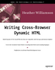 Writing Cross-browser Dynamic HTML - Heather Williamson