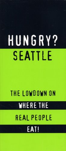 Hungry? Seattle: The Lowdown on Where the Real People Eat!