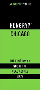 Hungry? Chicago: The Lowdown on Where the Real People Eat! - First Last