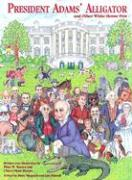 President Adams' Alligator: And Other White House Pets
