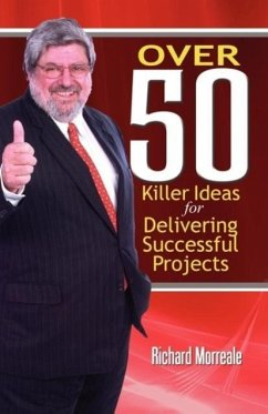 Over 50 Killer Ideas for Delivering Successful Projects - Morreale, Richard