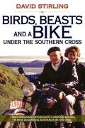 Stirling, David: Birds, Beasts and a Bike Under the Southern Cross