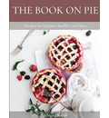 The Book on Pie - Abigail Smith