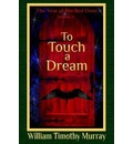 To Touch a Dream - William Timothy Murray