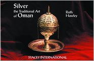 Silver: The Traditional Art of Oman - Ruth HAWLEY