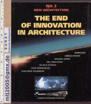 NA 2 New Architecture : The End Of Innovation In Architecture. Andreas Papadakis Publisher.