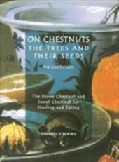 On Chestnuts: The Trees and Their Seeds - Loohuizen, Ria / Dool, Rein / Norman, Jill
