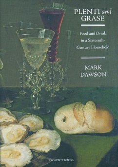 Plenti and Grase: Food and Drink in a Sixteenth-Century Household - Dawson, Mark