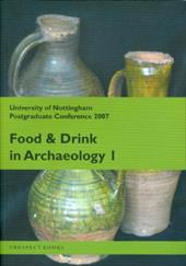 Food and Drink in Archaeology, Volume 1: University of Nottingham Postgraduate Conference 2007 - Allen, Martyn / Baker, Sera / Middle, Sarah