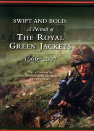 Swift and Bold: Portrait of the Royal Green Jackets 1966-2007 - Andrew Pringle