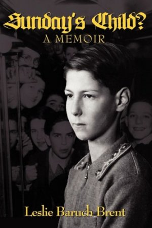 Sunday's Child? - A Memoir - Brent, Leslie Baruch