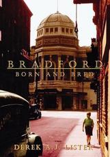 Bradford Born and Bred - Derek A. J Lister