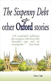 The Sixpenny Debt and Other Oxford Stories - Cavanagh, Mary / Gordon-Cummings, Jane / Stemp, Jane