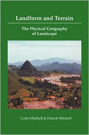 Landform and Terrain, the Physical Geography of Landscape - Colin Mitchell, Patrick Mitchell