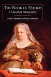The Book of Esther: A Classified Bibliography - Lubetski, Edith / Lubetski, Meir