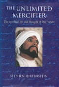 The Unlimited Mercifier: The Spiritual Life and Thought of Ibn 'Arabi - Hirtenstein, Stephen