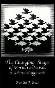 The Changing Shape of Form Criticism: A Relational Approach Martin J. Buss Author