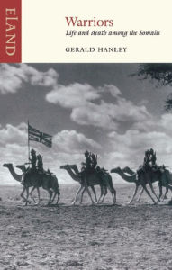 Warriors: Life and death among the Somalis - Gerald Hanley
