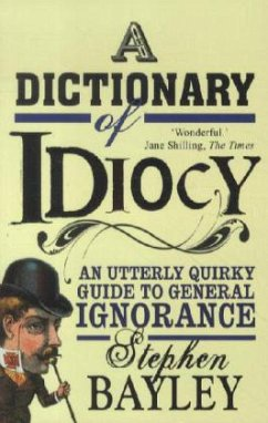 A Dictionary of Idiocy - Bayley, Stephen