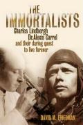 The Immortalists: Charles Lindburgh, Dr Alexis Carrel & their daring quest to live forever: Charles Lindbergh, Dr.Alexis Carrel and Their Daring Quest to Live Forever