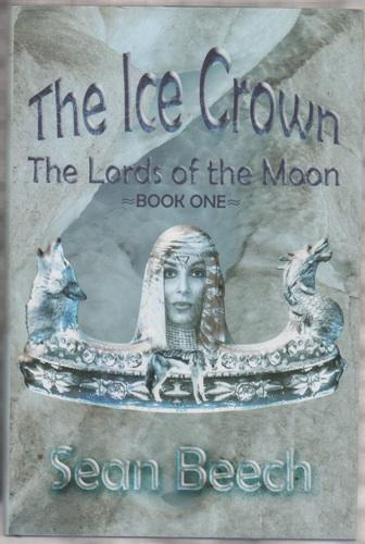 The Ice Crown; The Lords of the Moon- Book One. - Beech, Sean.